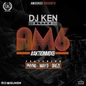Dj Ken - Action Mix Vol.6 (AM6) ft. Phyno X Orezi X May D